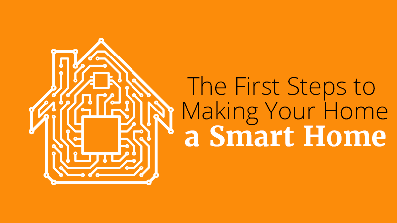 The First Steps to Making Your Home a Smart Home